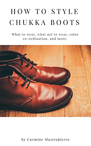 How to Style Chukka Boots for Men: Improve your Style, Confidence, and Appearance (English Edition)