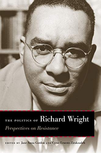 The Politics of Richard Wright: Perspectives on Resistance (English Edition)