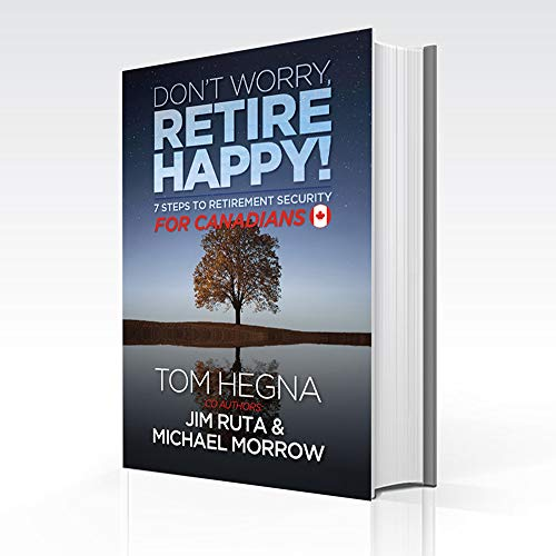 Don't Worry, Retire Happy for Canadians: 7 Steps to Retirement Security