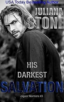 His Darkest Salvation (The Jaguar Warriors Book 3) by [Juliana Stone]