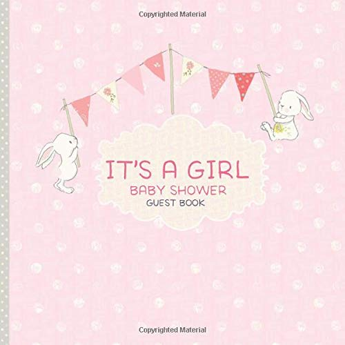 It's a Girl Baby Shower Guest Book: Guestbook Gift Tracker Log and Keepsake Pages Advice for Parents Sign in: Hand Drawn Cute Bunnies Bunting Pink ... to write plus Gift Log and Guest Names Pages