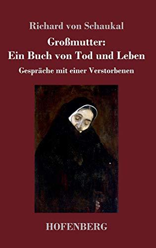 Großmutter: Ein Buch von Tod und Leben: Gespräche mit einer Verstorbenen