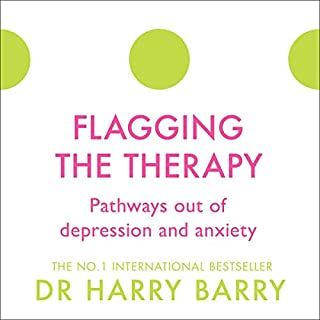 Flagging the Therapy     Pathways out of Depression and Anxiety              By:                                                                                                                                 Dr Harry Barry                               Narrated by:                                                                                                                                 Peter Vollebregt                      Length: 11 hrs     Not rated yet     Overall 0.0