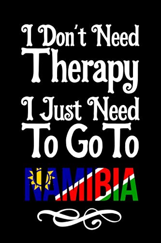 I Don't Need Therapy I Just Need To Go To Namibia: Namibia Travel Notebook | Namibia Vacation Journal | Diary And Logbook Gift | To Do Lists | Outfit ... More  | 6x 9 (15.24 x 22.86 cm) 120 Pages