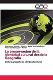 La preservación de la identidad cultural desde la Geografía:...