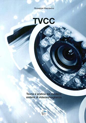 Tvcc. Teoria E Pratica Dei Moderni Sistemi Di Videosorveglianza