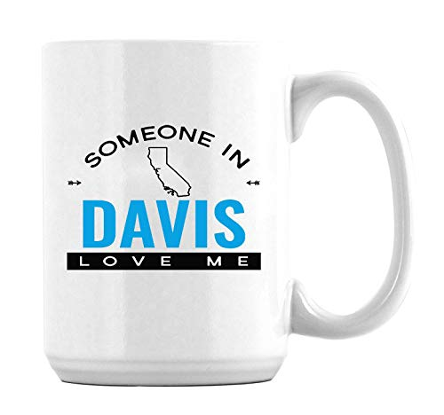 Someone in Davis California CA Love Me Long Distance Relationship Coffee Mugs Funny Family Gift Father Day Gift for Mom Dad Grandma From Daughter/Son Mugs 15oz