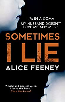 Sometimes I Lie: A psychological thriller with a killer twist you'll never forget by [Alice Feeney]