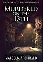Murdered On The 13th: Premium Large Print Hardcover Edition