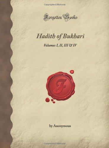 Hadith of Bukhari: Volumes I, II, III & IV (Forgotten Books)