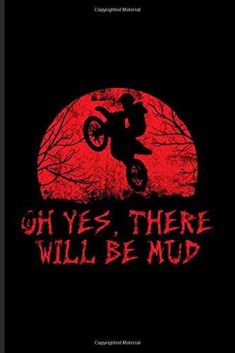 Oh Yes, There Will Be Mud: Best Horror Quote And Saying Journal | Notebook | Workbook For Halloween Crafts, Horror Movie, Motocross, Motorcycle, Dirt Bikes & Offroad Fans - 6x9 - 100 Graph Paper Pages