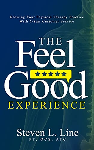 The Feel-Good Experience: Growing Your Physical Therapy Practice with 5-Star Customer Service (English Edition)