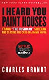 I Heard You Paint Houses: Frank 'The Irishman' Sheeran & Closing the Case on Jimmy Hoffa