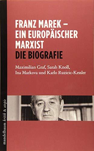 Franz Marek - Ein europäischer Marxist: Die Biografie (kritik & utopie)
