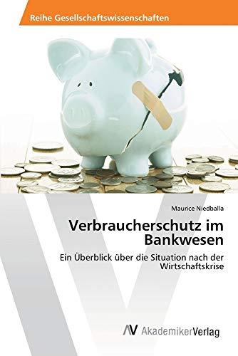 Verbraucherschutz im Bankwesen: Ein Überblick über die Situation nach der Wirtschaftskrise