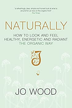 Naturally  How to Look and Feel Healthy Energetic and Radiant the Organic Way