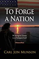 To Forge a Nation: An Immigrant Journey in an Immigrant Land