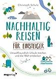 Nachhaltig reisen für Einsteiger: Umweltfreundlich Urlaub machen und die Welt entdecken – das umfassende Buch für alle, die natürlich und klimafreundlich unterwegs sein wollen
