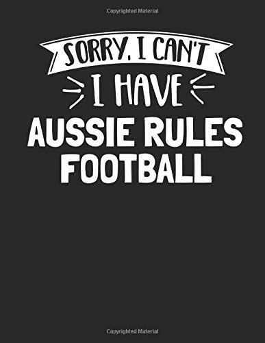 Sorry I Can't I Have Aussie Rules Football: Funny 8.5x11 College Ruled Aussie Rules Football Notebook Journal Notepad Sketch Book