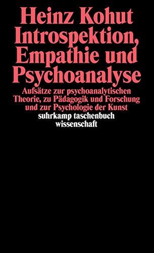 Introspektion, Empathie und Psychoanalyse: Aufsätze zur psychoanalytischen Theorie, zu Pädagogik und Forschung und zur Psychologie der Kunst (suhrkamp taschenbuch wissenschaft)