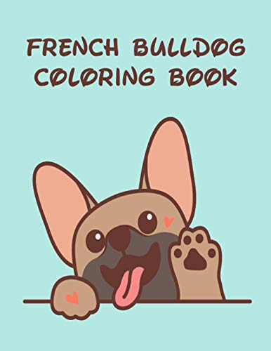 French Bulldog coloring book: Cute Frenchie Dogs Colouring Books Nice Gift for Dog Lovers!