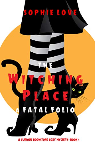 The Witching Place: A Fatal Folio (A Curious Bookstore Cozy Mystery—Book 1) by [Sophie Love]