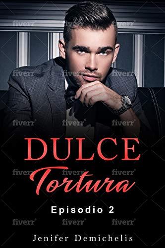 Dulce Tortura Episodio 2 (Spanish Edition)