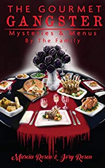 The Gourmet Gangster: Mysteries and Menus by [The Family, Marcia Rosen, Jory Rosen]