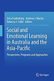 Social and Emotional Learning in Australia and the Asia-Pacific: Perspectives, Programs and Approaches by [Erica Frydenberg, Andrew J. Martin, Rebecca J. Collie]