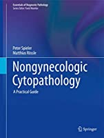 Nongynecologic Cytopathology: A Practical Guide (Essentials of Diagnostic Pathology)