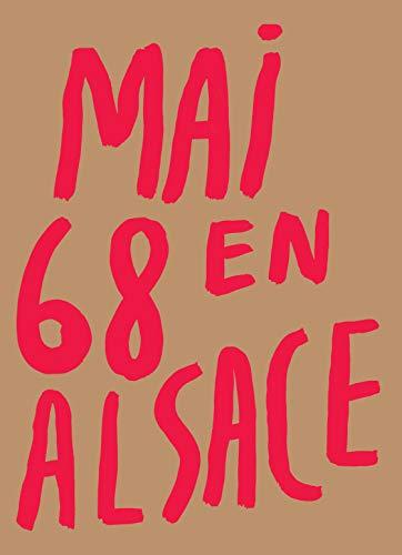 Mai 68 en Alsace - [exposition, Bibliothèque nationale et universitaire de Strasbourg, 28 avril-7 octobre 2018]