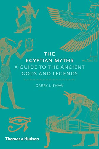 The Egyptian Myths: A Guide to the Ancient Gods...