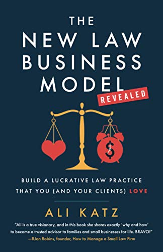 Compare Textbook Prices for The New Law Business Model: Build a Lucrative Law Practice That You and Your Clients Love  ISBN 9781544504650 by Katz, Ali