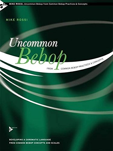 Uncommon Bebop from Common Bebop Practices & Concepts: Developing a Chromatic Language from Common Bebop Concepts and Scales. Melodie-Instrumente. Lehrbuch. (Advance Music)