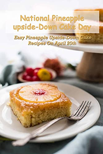 National Pineapple Upside-Down Cake Day: Easy Pineapple Upside-Down Cake Recipes On April 20th: What Do We Do To Celebrate National Pineapple Upside-Down Cake Day ?