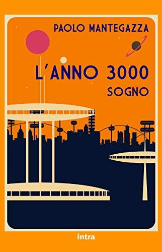 L'Anno 3000 (Annotato): Sogno (Italian Edition)