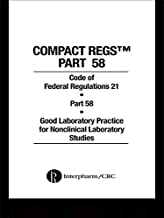 Compact Regs Part 58: CFR 21 Part 58 Good Laboratory Practice for Non-clinical Laboratory Studies (10 Pack)