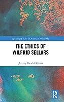 The Ethics of Wilfrid Sellars (Routledge Studies in American Philosophy)