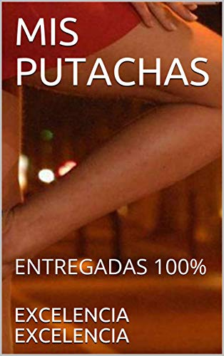 MIS PUTACHAS: ENTREGADAS 100% de EXCELENCIA EXCELENCIA