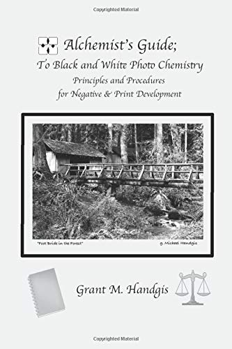 Book: Alchemist's Guide; to Black & White Photo Chemistry - Principles and Procedures for Negatve & Print Development by Grant Michael Handgis
