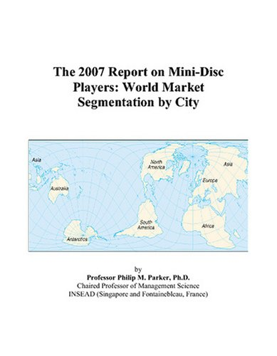 The 2007 Report on Mini-Disc Players: World Market Segmentation by City