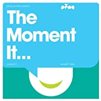 The Moment It...