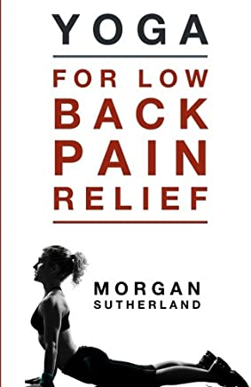 Yoga For Low Back Pain Relief: Twenty-One Back-Saving Yoga ...