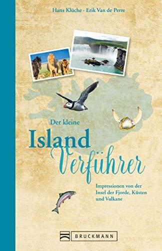 Der kleine Island-Verführer: Impressionen von der Insel der Fjorde, Küsten und Vulkane