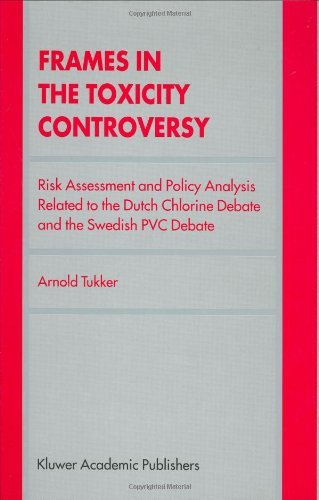 Frames in the Toxicity Controversy: Risk Assessment and Policy Analysis Related to the Dutch Chlorine Debate and the Swedish PVC Debate (English Edition)