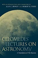 Cleomedes' Lectures on Astronomy: A Translation of The Heavens by Cleomedes(2004-01-19)