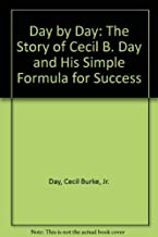 Day by Day: The Story of Cecil B. Day and His Simple Formula for Success