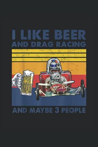 I Like Beer And Drag Racing And Maybe 3 People: Bier ein Notizbuch A5 mit 108 karierte Seiten. Ein lustiges Motiv für Biertrinker, Bierliebhaber zum ... Day Biergarten. Perfekt zum Vatertag.