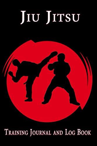 JIU JITSU : Training Journal and Log Book: Fields For Specific Training Notes, Track and Record Your Training Session Goals, Jiu Jitsu Brazilian BJJ MMA