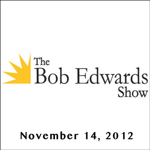 The Bob Edwards Show, Zadie Smith and Paul de Barros, November 14, 2012 audiobook cover art